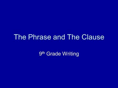 The Phrase and The Clause 9 th Grade Writing. Phrase Definition: A phrase is a group of related words that is used as a single part of speech and does.