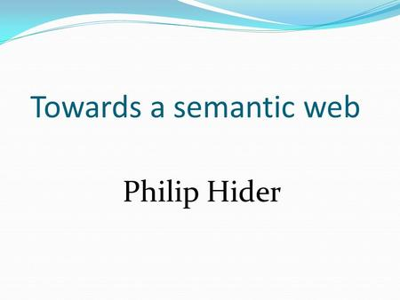 Towards a semantic web Philip Hider. This talk  The Semantic Web vision  Scenarios  Standards  Semantic Web & RDA.