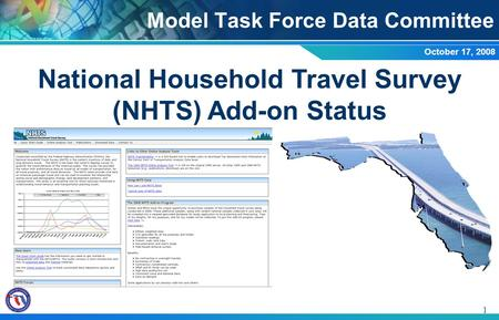 1 National Household Travel Survey (NHTS) Add-on Status Model Task Force Data Committee October 17, 2008.