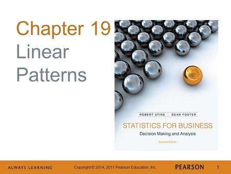 Copyright © 2014, 2011 Pearson Education, Inc. 1 Chapter 19 Linear Patterns.