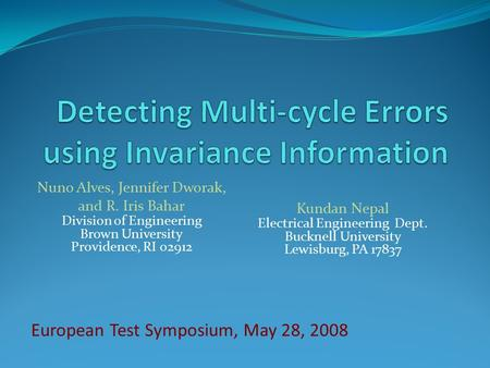 European Test Symposium, May 28, 2008 Nuno Alves, Jennifer Dworak, and R. Iris Bahar Division of Engineering Brown University Providence, RI 02912 Kundan.