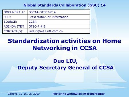 Fostering worldwide interoperabilityGeneva, 13-16 July 2009 Standardization activities on Home Networking in CCSA Duo LIU, Deputy Secretary General of.