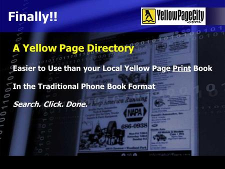 Easier to Use than your Local Yellow Page Print Book In the Traditional Phone Book Format Search. Click. Done. Finally!! A Yellow Page Directory.