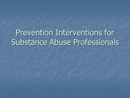 Prevention Interventions for Substance Abuse Professionals.