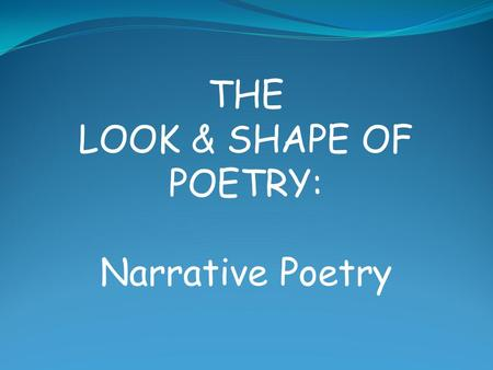 THE LOOK & SHAPE OF POETRY: Narrative Poetry. Narrative poetry is a type of poetry that tells a story. Narrative poetry contains some of the same elements.