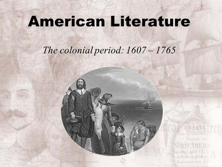 American Literature The colonial period: 1607 – 1765.