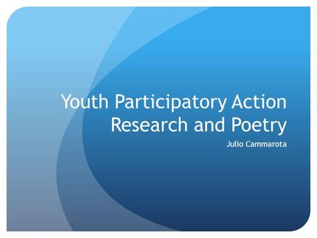 Youth Participatory Action Research and Poetry Julio Cammarota.