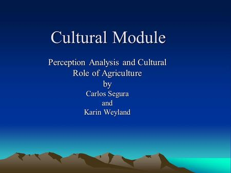 Cultural Module Perception Analysis and Cultural Role of Agriculture by Carlos Segura and Karin Weyland.