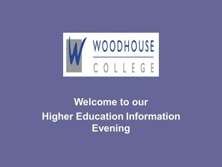 Welcome to our Higher Education Information Evening.