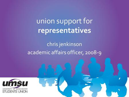 Union support for representatives chris jenkinson academic affairs officer, 2008-9.