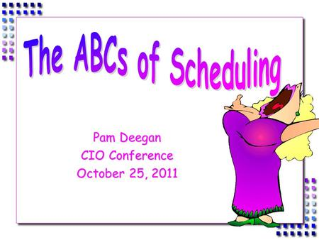 Pam Deegan CIO Conference October 25, 2011.  If you build it, they will come OR we schedule for students.  Establish time blocks to maximize efficiency.