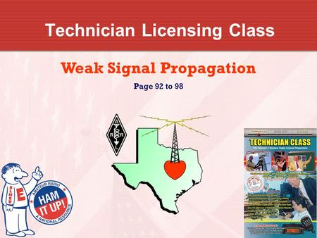 Technician Licensing Class Weak Signal Propagation Page 92 to 98.