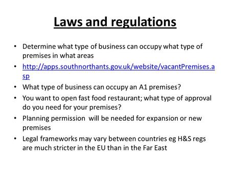 Laws and regulations Determine what type of business can occupy what type of premises in what areas