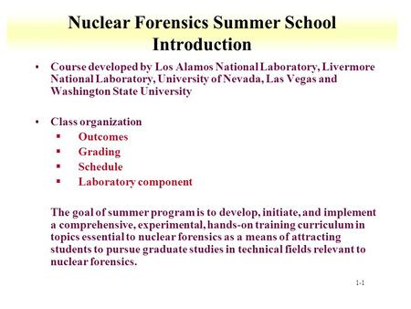 1-1 Nuclear Forensics Summer School Introduction Course developed by Los Alamos National Laboratory, Livermore National Laboratory, University of Nevada,