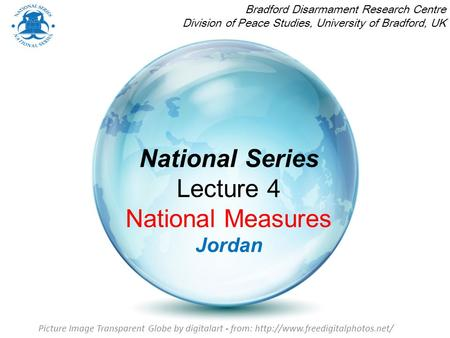 National Series Lecture 4 National Measures Jordan Bradford Disarmament Research Centre Division of Peace Studies, University of Bradford, UK Picture Image.