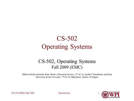 IntroductionCS-502 (EMC) Fall 20091 CS-502 Operating Systems CS-502, Operating Systems Fall 2009 (EMC) (Slides include materials from Modern Operating.
