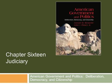 American Government and Politics: Deliberation, Democracy, and Citizenship Chapter Sixteen Judiciary.