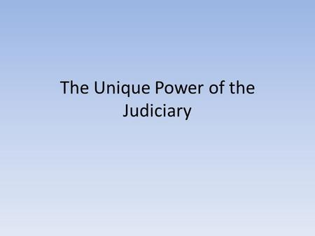 The Unique Power of the Judiciary. Concept of Judicial Review Background : How is the Court to be structured? Colonial System Constitution vague Judiciary.