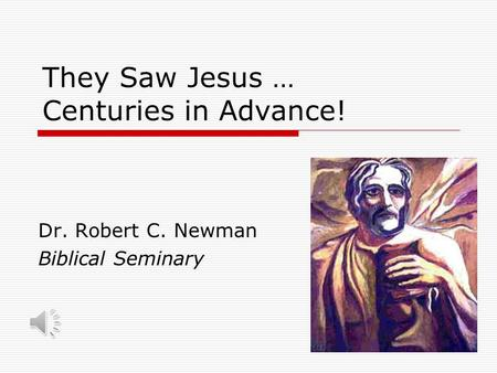 They Saw Jesus … Centuries in Advance! Dr. Robert C. Newman Biblical Seminary.