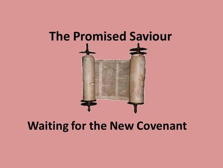 The Promised Saviour Waiting for the New Covenant.