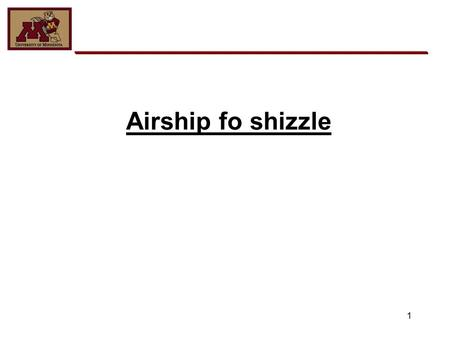 1 Airship fo shizzle. Jon Anderson Team Member Hours Worked: 118 2 Team Member Jon Anderson.