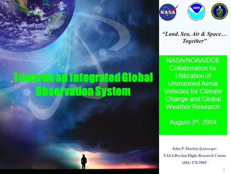 1 Towards an Integrated Global Observation System NASA/NOAA/DOE Collaboration for Utilization of Unmanned Aerial Vehicles for Climate Change and Global.