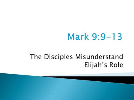 1 The Disciples Misunderstand Elijah's Role. 2 Mark 9:9-10 As they were coming down from the mountain, He gave them orders not to relate to anyone what.