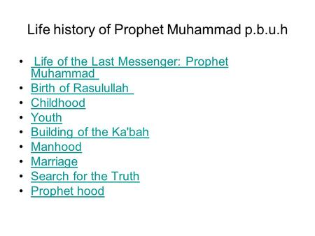 Life history of Prophet Muhammad p.b.u.h Life of the Last Messenger: Prophet Muhammad Life of the Last Messenger: Prophet Muhammad Birth of Rasulullah.