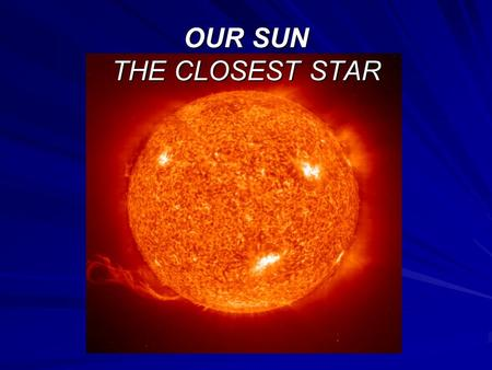 OUR SUN THE CLOSEST STAR. Composition of the Sun The Sun is composed of at least 80 of the elements found on Earth. Sun is mostly composed of 91.2% Hydrogen,