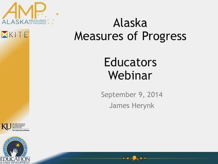 Alaska Measures of Progress Educators Webinar September 9, 2014 James Herynk.