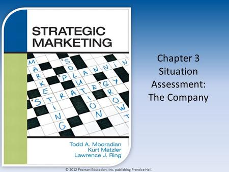 © 2012 Pearson Education, Inc. publishing Prentice Hall. Chapter 3 Situation Assessment: The Company.