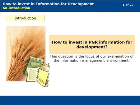 1 of 27 How to invest in Information for Development An Introduction Introduction This question is the focus of our examination of the information management.