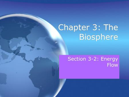 Chapter 3: The Biosphere Section 3-2: Energy Flow.