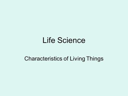 Life Science Characteristics of Living Things 5 Kingdoms of Living Things Animals (humans, elephants, octopus, birds) Plants (trees, grass, weeds, shrubs,