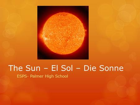 The Sun – El Sol – Die Sonne ESPS- Palmer High School.