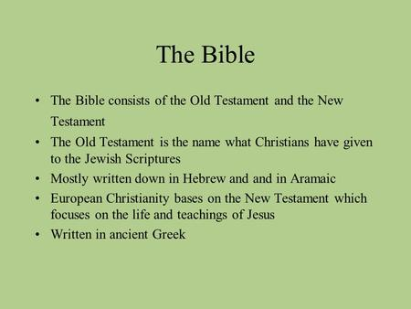 The Bible The Bible consists of the Old Testament and the New Testament The Old Testament is the name what Christians have given to the Jewish Scriptures.