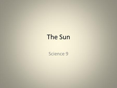 The Sun Science 9. An Important Star Provides energy for life Keeps Earth in a steady orbit It is the closest star to Earth and the brightest object in.