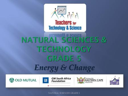 NATURAL SCIENCES GRADE 5 Energy & Change. A fuel is a material that is burned to produce energy. Wood, gas, coal and oil are examples of fuels. NATURAL.