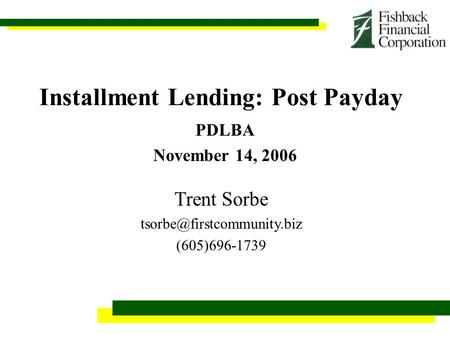 Installment Lending: Post Payday PDLBA November 14, 2006 Trent Sorbe (605)696-1739.