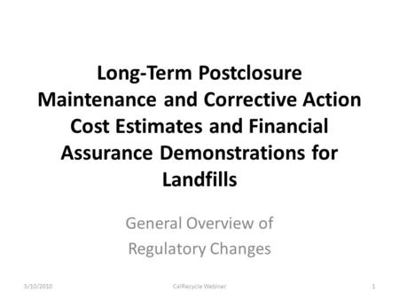 Long-Term Postclosure Maintenance and Corrective Action Cost Estimates and Financial Assurance Demonstrations for Landfills General Overview of Regulatory.