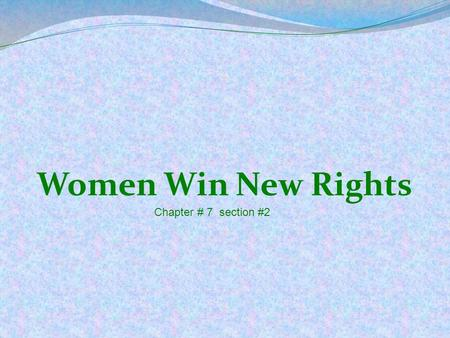 Women Win New Rights Chapter # 7 section #2. New Roles for Women New inventions & factory goods helped give middleclass women more free time away from.