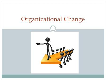 "Organizational Change. ""It's not so much that we're afraid of change, or so in love with the old ways, but it's the place in between that we fear… it's."