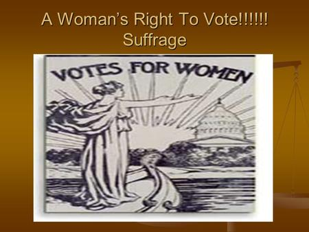 A Woman's Right To Vote!!!!!! Suffrage. The Radical Movement We were but a handful... recalling the supporters of woman suffrage at the convention,