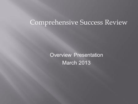 Comprehensive Success Review Overview Presentation March 2013.