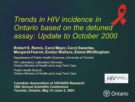 Trends in HIV incidence in Ontario based on the detuned assay: Update to October 2000 Robert S. Remis, Carol Major, Carol Swantee, Margaret Fearon, Evelyn.