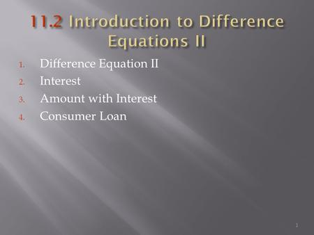 1. Difference Equation II 2. Interest 3. Amount with Interest 4. Consumer Loan 1.