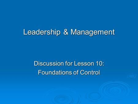 Leadership & Management Discussion for Lesson 10: Foundations of Control.