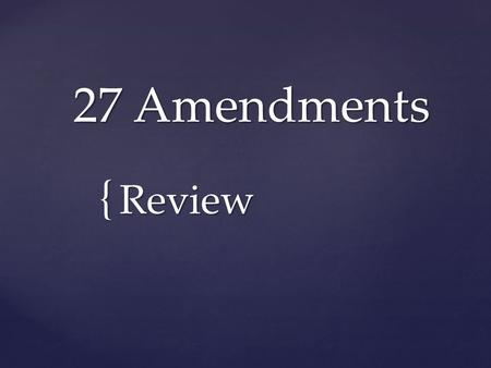 "{ 27 Amendments Review.  Protects against ""unreasonable search and seizure"" Fourth Amendment."