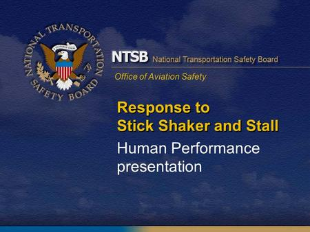 Office of Aviation Safety Response to Stick Shaker and Stall Human Performance presentation.