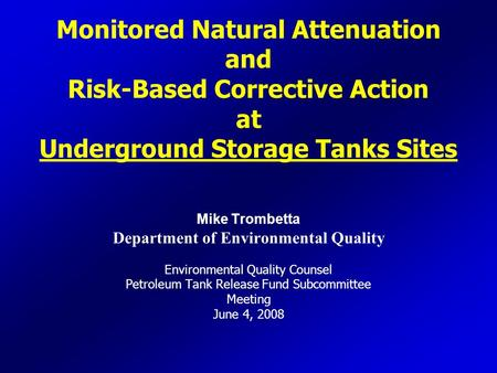 Monitored Natural Attenuation and Risk-Based Corrective Action at Underground Storage Tanks Sites Mike Trombetta Department of Environmental Quality Environmental.